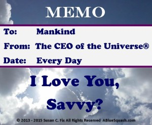 Love You Savvy CEO of the Universe 9-19-15 © 2013 - 2015 Susan C. Fix All Rights Reserved  ABlueSquash.com